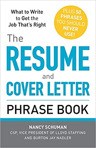 The Resume And Cover Letter Phrase Book What To Write To Get The Job That S Right Schuman Nancy Nadler Burton Jay 9781440509810 Amazon Com Books
