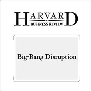 Big-Bang Disruption (Harvard Business Review) Periodical