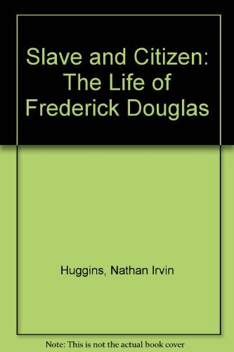 Slave and Citizen: The Life of Frederick Douglas -  Nathan Irvin Huggins, Hardcover
