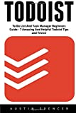 Todoist: To Do List And Task Manager Beginners Guide - 7 Amazing And Helpful Todoist Tips and Tricks! offers
