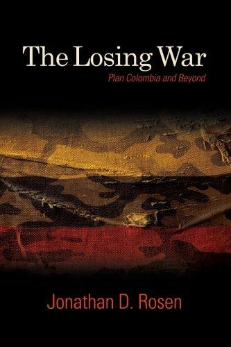 Losing War, The: Plan Colombia and Beyond (SUNY series, James N. Rosenau series in Global Politics)