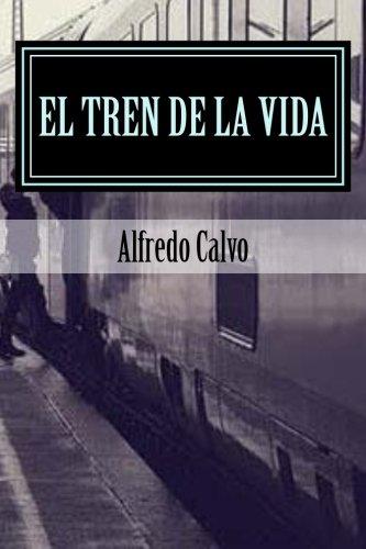 El Tren de la Vida: Amores Prohibidos (Spanish Edition) [Alfredo Calvo] (Tapa Blanda)