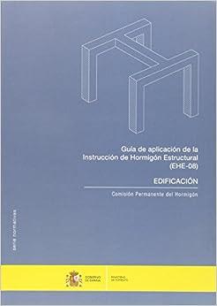 Guía De Aplicación De La Instrucción De Hormigón Estructural (ehe 08): Edificación por Secretaría General Técnica epub