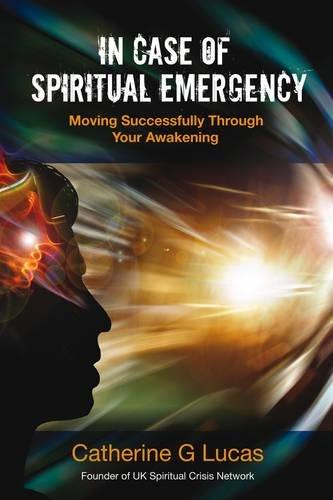 In Case of Spiritual Emergency: Moving Successfully Through Your Awakening