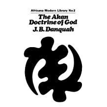 The Akan Doctrine of God: A Fragment of Gold Coast Ethics and Religion