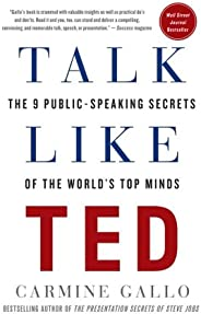 Talk Like TED: The 9 Public-Speaking Secrets of the World's Top M