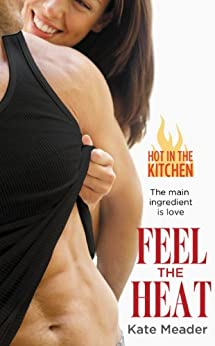 Feel the Heat (Hot in the Kitchen Book 1) by [Meader, Kate]
