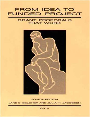 From Idea to Funded Project: Grant Proposals That Work by Belcher Jane C. Jacobsen Julia M. (1992-02-04) Paperback