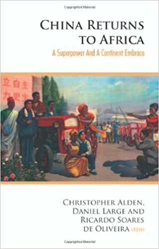 Book China Returns to Africa: A Rising Power and a Continent Embrace: A Superpower and a Continent Embrace