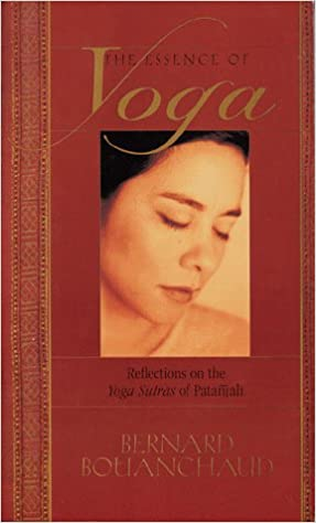 The Essence of Yoga: Reflections on the Yoga Sutras of ...