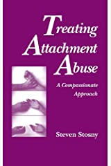Treating Attachment Abuse: A Compassionate Approach Kindle Edition