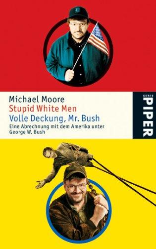 Stupid White Men  Volle Deckung Mr. Bush: Eine Abrechnung mit dem Amerika unter George W. Bush (Piper Taschenbuch, Band 4725)