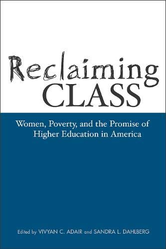 Reclaiming Class: Women, Poverty, And The Promise (Teaching/Learning Social Justi)