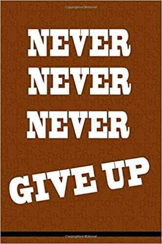 Never Give Up: Inspirational Journal: Daily Notepad, School Notebook