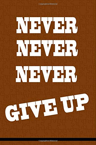 Never Give Up: Inspirational Journal: Daily Notepad, School