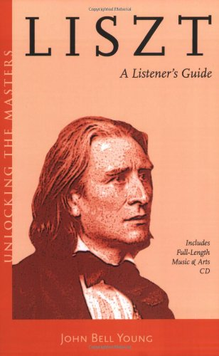 Liszt - A Listener's Guide: Unlocking the Masters Series