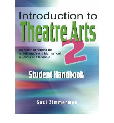 By Suzi Zimmerman Introduction to Theatre Arts 2 Student Handbook: An Action Handbook for Middle Grade and High School (Student)