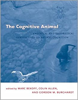 The Cognitive Animal: Empirical and Theoretical Perspectives on Animal Cognition