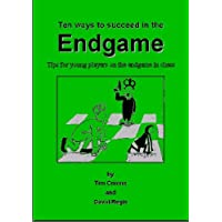Ten Ways to Succeed in the Endgame: Tips for Young Players on the Endgame at Chess