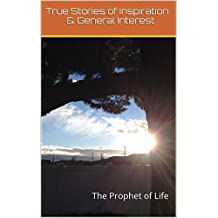 True Stories of Inspiration & General Interest: The Prophet of Life