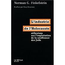 Industrie de l'Holocauste (L'): Réflexions sur l'exploitation de la.