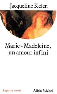 Marie-Madeleine, un amour infini par Jacqueline Kelen