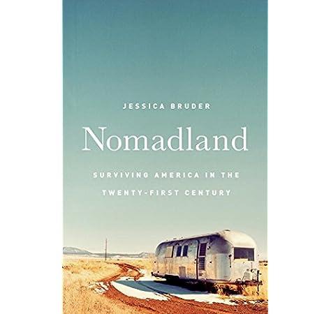 Nomadland Surviving America In The Twenty First Century Bruder Jessica 9780393249316 Amazon Com Books