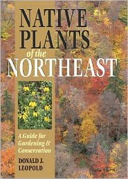 Native Plants of the Northeast [Illustrated] Publisher: Timber Press, Incorporated