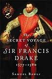 The Secret Voyage of Sir Francis Drake 1577-1580, Samuel Bawlf, 1550549774