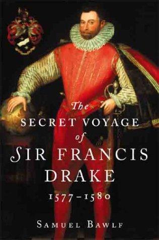 The Secret Voyage of Sir Francis Drake, 1577-1580 Samuel Bawlf