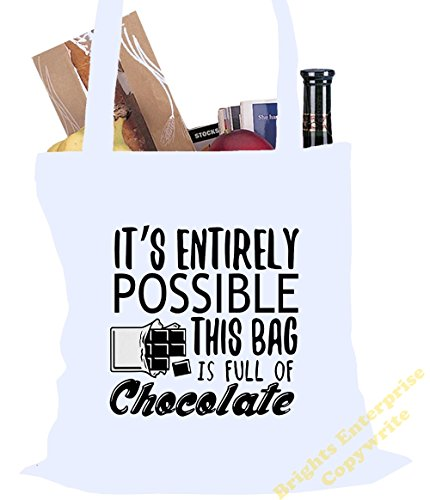 Tote Shopping Gym Beach Bag (#48) with the wording It's entirely possible this bag is full of chocolate (Great for chocoholics) - Size 38 x 42 cm 10 litres - from our unique tote reuseable bag range. White