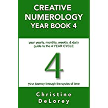 CREATIVE NUMEROLOGY YEAR BOOK 4: your yearly, monthly, weekly, & daily guide to the 4 YEAR CYCLE