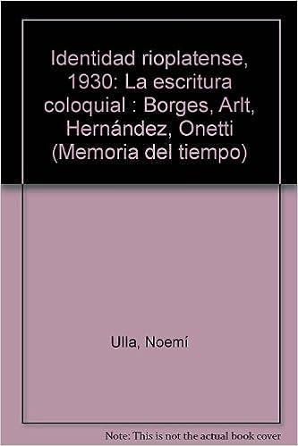 Libros gratis en linea Identidad rioplatense, 1930: La escritura coloquial : Borges, Arlt, Hernandez, Onetti (Memoria del tiempo) (Spanish Edition) (Literatura española) PDF iBook 9505492065