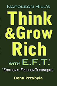 Think and Grow Rich with EFT (Emotional Freedom Techniques)