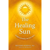 The Healing Sun: Sunlight and Health in the 21st Century: Sunshine and Health in the 21st Century