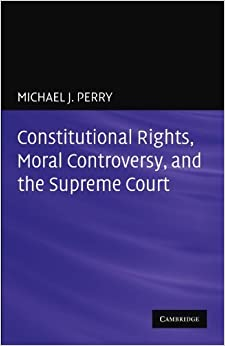Book Constitutional Rights, Moral Controversy, and the Supreme Court by Michael J. Perry (2010-12-23)