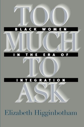 Too Much to Ask: Black Women in the Era of Integration