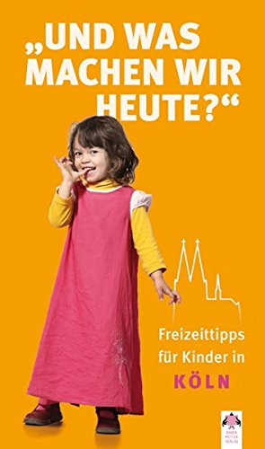 Und was machen wir heute ? Köln: Freizeittipps für Kinder in Köln