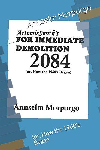 ArtemisSmith's FOR IMMEDIATE DEMOLITION 2084: (or, How the 1960's Began)