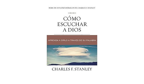 Como Escuchar A Dios Aprenda A Oirlo A Traves De Su Palabra Charles F Stanley Bible Study Series Spanish Edition Stanley Charles F 9781400221585 Amazon Com Books
