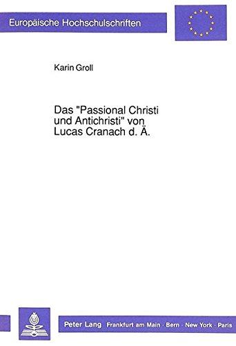 Das «Passional Christi und Antichristi» von Lucas Cranach d. Ä. (Europäische Hochschulschriften / European University Studies / Publications Universitaires Européennes) (German Edition)