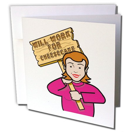 3dRose Dooni Designs Humorous Bribery Signs Sarcasm Designs - Funny Humorous Woman Girl With A Sign Will Work For Cheesecake - 1 Greeting Card with envelope ()