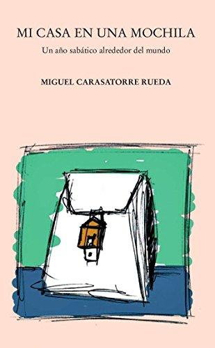Mi casa en una mochila: un año sabático alrededor del mundo (Spanish Edition)