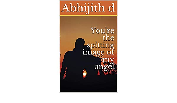 Youre the spitting image of my angel (English Edition ...