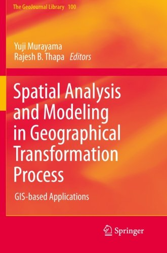 Spatial Analysis and Modeling in Geographical Transformation Process: GIS-based Applications (GeoJournal Library) (Volume 100) by Yuji Murayama