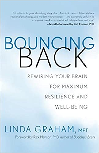Bouncing Back Rewiring Your Brain For Maximum Resilience And Well Being Linda Graham Rick Hanson 9781608681297 Amazon Books