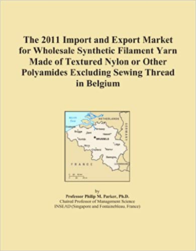 Book The 2011 Import and Export Market for Wholesale Synthetic Filament Yarn Made of Textured Nylon or Other Polyamides Excluding Sewing Thread in Belgium