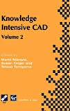 Knowledge Intensive CAD Vol. 2 : IFIP TC5 WG5.2 International Conference on Knowledge Intensive CAD, Pittsburgh, PA, 1996, Martti Mäntylä, Susan Finger, Tetsuo Tomiyama, 0412814501