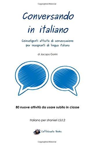 Conversando in italiano: Coinvolgenti attività di conversazione per insegnanti di lingua italiana