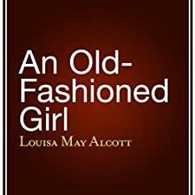 An Old-Fashioned Girl Audiobook by Louisa May Alcott Narrated by Anne Johnstonbrown